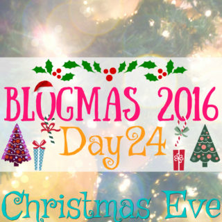 Blogmas 2016 Day 24 – Christmas Eve