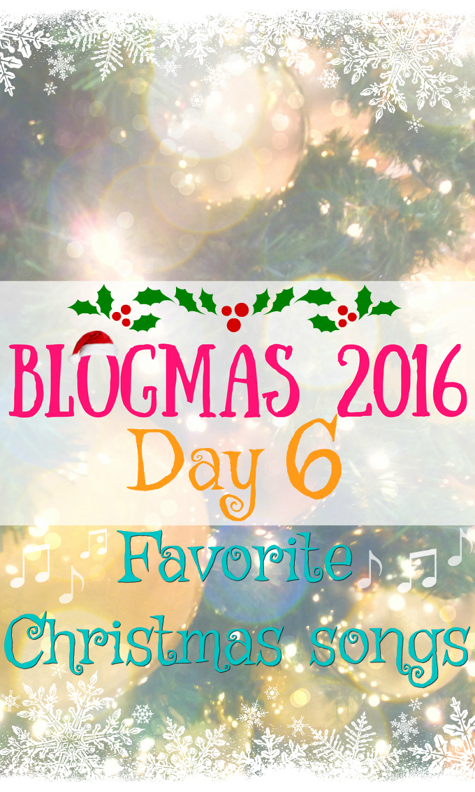 Blogmas 2016 Day 6 - Favorite Christmas Songs - Anna Can Do It!
