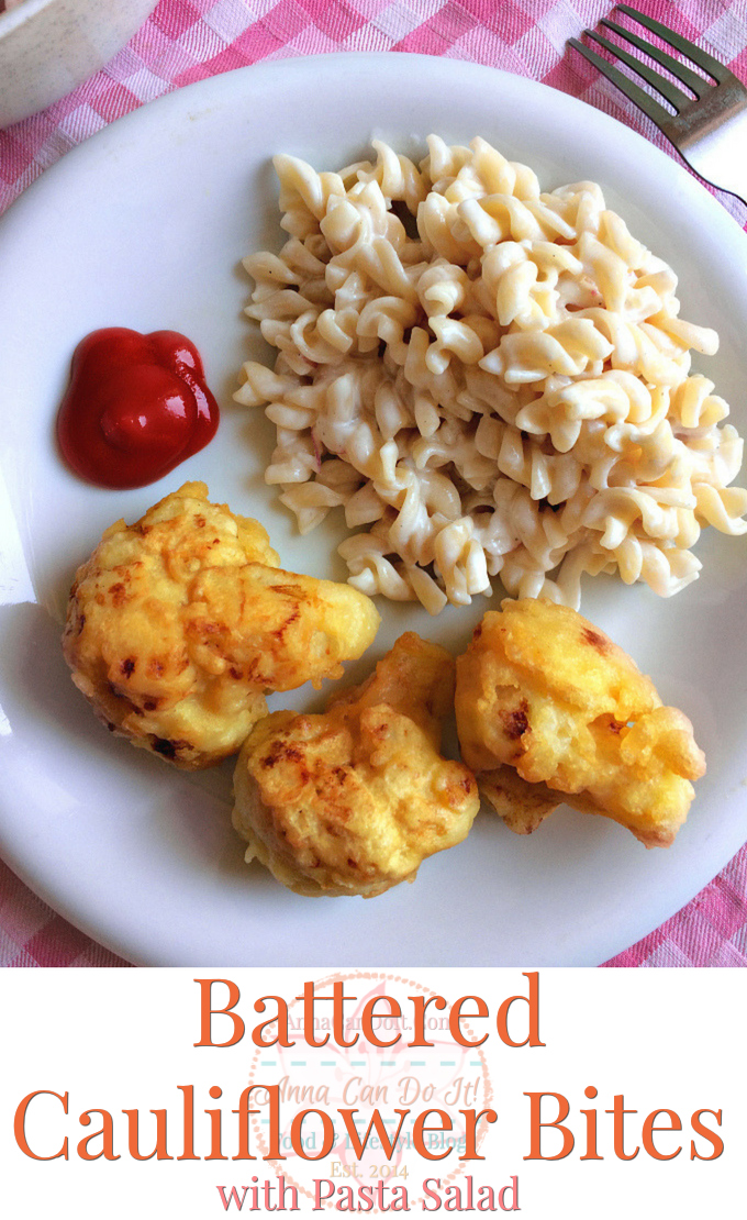 Battered Cauliflower Bites with Pasta Salad - Anna Can Do It!